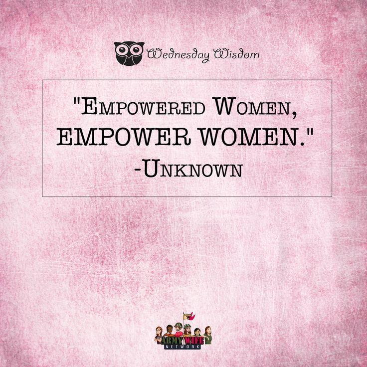 """""""Empowered Women, Empower Women."""" -Unknown"""