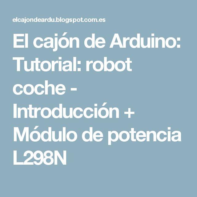El cajón de Arduino: Tutorial: robot coche - Introducción + Módulo de potencia L298N