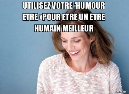 Utilisez votre 'Humour Etre »pour être un être humain meilleur