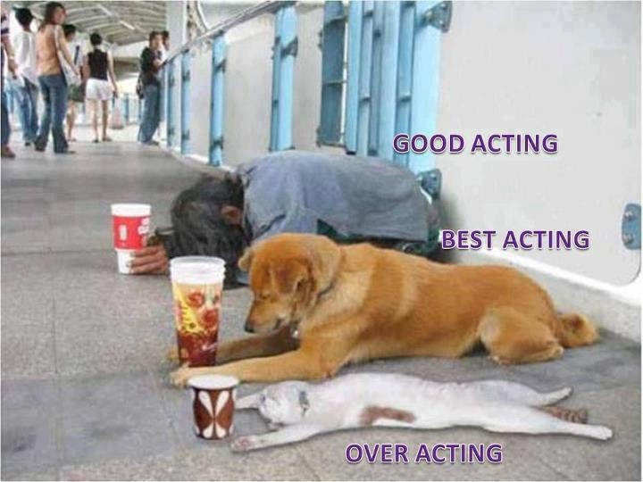 Over Acting!