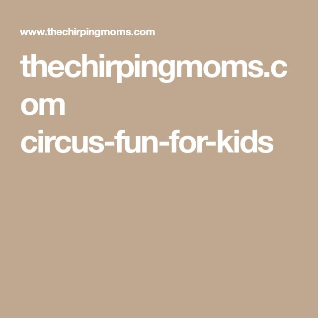 thechirpingmoms.com circus-fun-for-kids