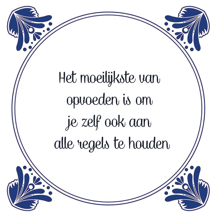 Tegeltjeswijsheid.nl - een uniek presentje - Het moeilijkste van opvoeden is