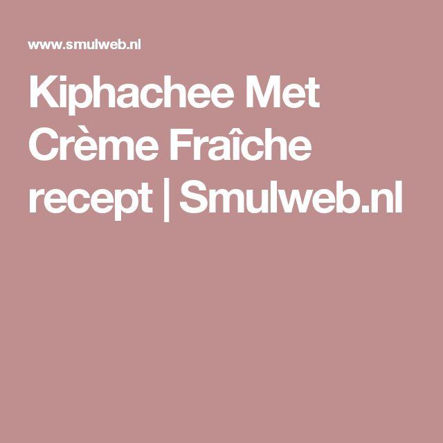 Kiphachee Met Crème Fraîche recept   Smulweb.nl