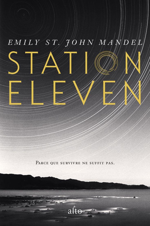 Station Eleven   Emily St. John Mandel   Traduit de l'anglais par Gérard de Chergé   Alto   Août 2016   Illustration : Michael Kenna