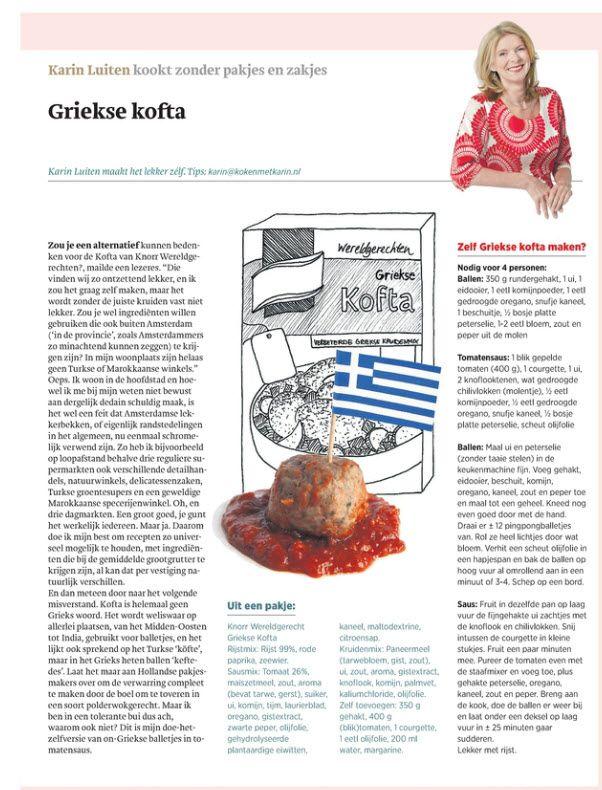 Griekse Kofta - Karin Luiten - Trouw 20sep2014 Koken zonder pakjes of zakjes, laat dat maar aan Karin over. Vanwege de humor en natuurlijk het recept zelf, hierbij de pagina zoals die in Trouw verscheen op 20-09-2014.