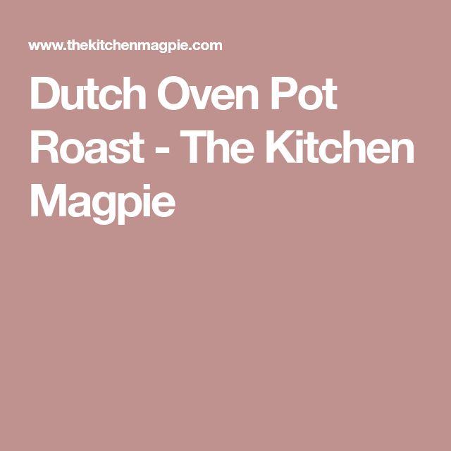 Dutch Oven Pot Roast - The Kitchen Magpie