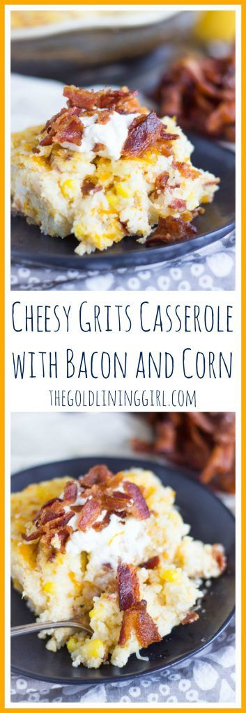 This brunch casserole features a pound of bacon, loads of cheese, onions, garlic, fresh thyme, and corn, baked into buttery grits!