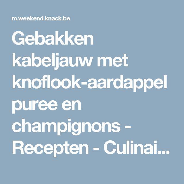 Gebakken kabeljauw met knoflook-aardappelpuree en champignons - Recepten - Culinair - KnackWeekend Mobile