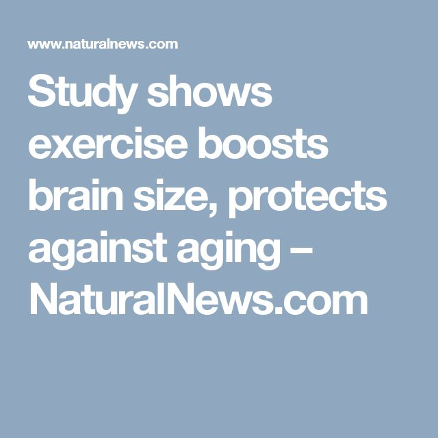Study shows exercise boosts brain size, protects against aging – NaturalNews.com