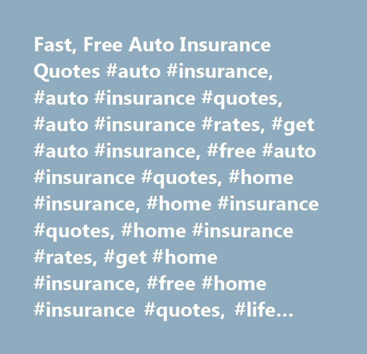 Fast, Free Auto Insurance Quotes #auto #insurance, #auto #insurance #quotes, #auto #insurance #rates, #get #auto #insurance, #free #auto #insurance #quotes, #home #insurance, #home #insurance #quotes, #home #insurance #rates, #get #home #insurance, #free #home #insurance #quotes, #life #insurance, #life #insurance #quotes, #life #insurance #rates, #get #life #insurance, #free #life #insurance #quotes, #mortgage #quotes, #mortgage #purchase #quotes, #mortgage #refinance #quotes, #get…