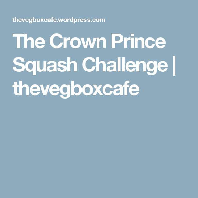 The Crown Prince Squash Challenge | thevegboxcafe