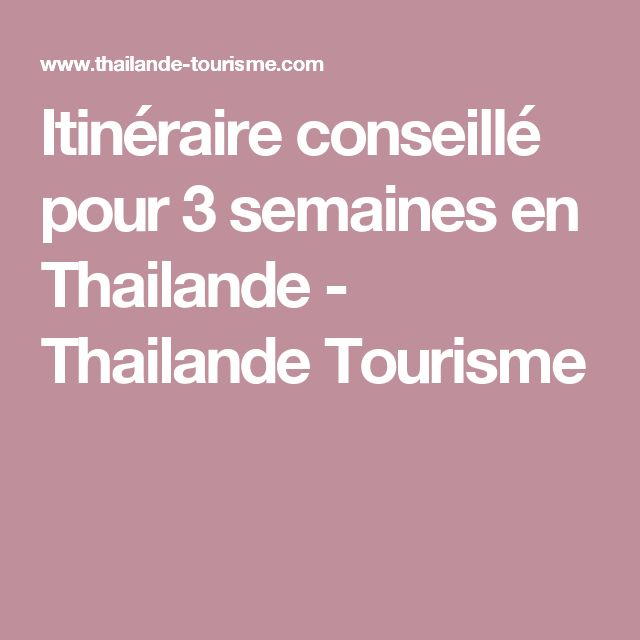 Itinéraire conseillé pour 3 semaines en Thailande - Thailande Tourisme