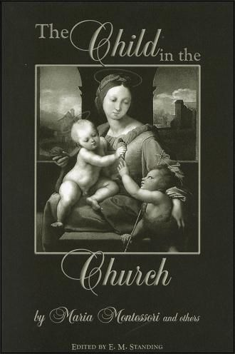 The Child In Church By Maria Montessori Dr Was A