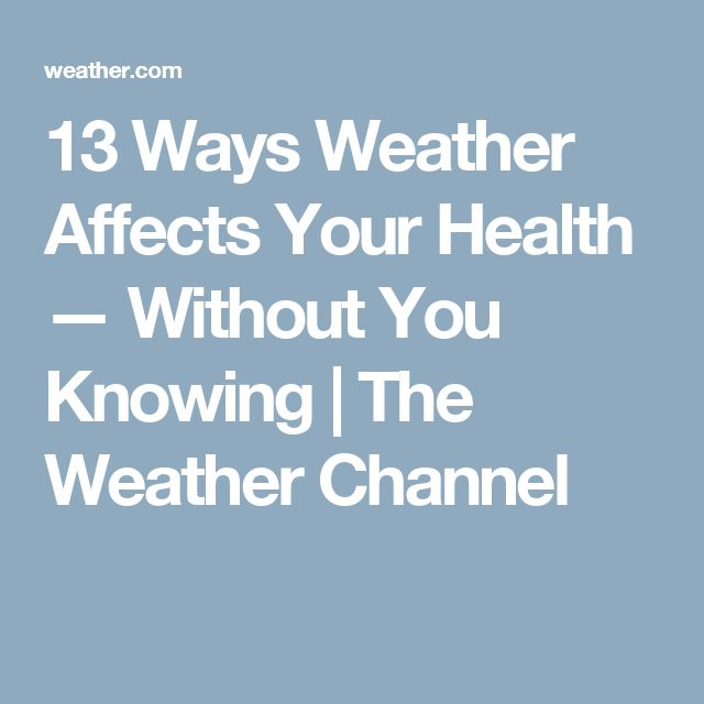 13 Ways Weather Affects Your Health — Without You Knowing | The Weather Channel