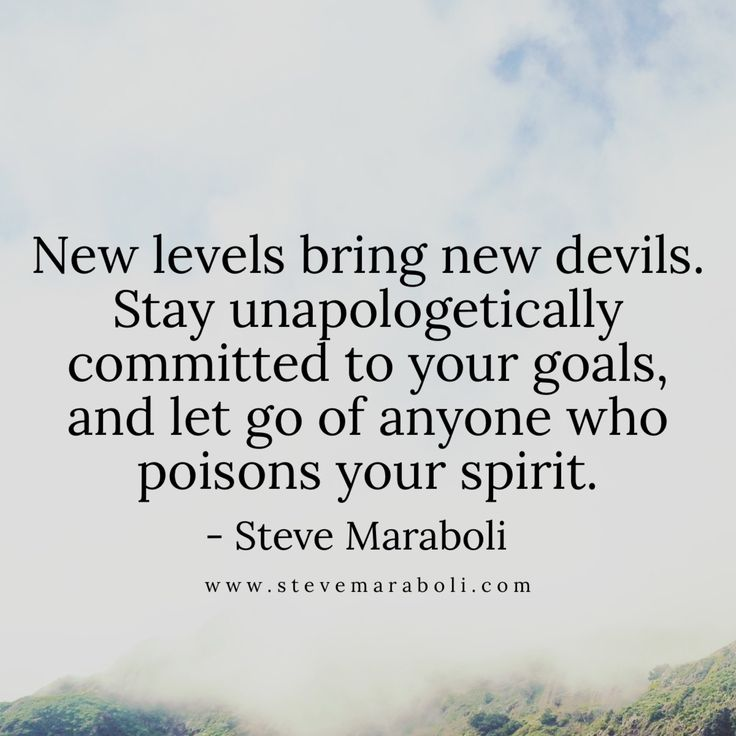 New levels bring new devils. Stay unapologetically committed to your goals, and let go of anyone who poisons your spirit.