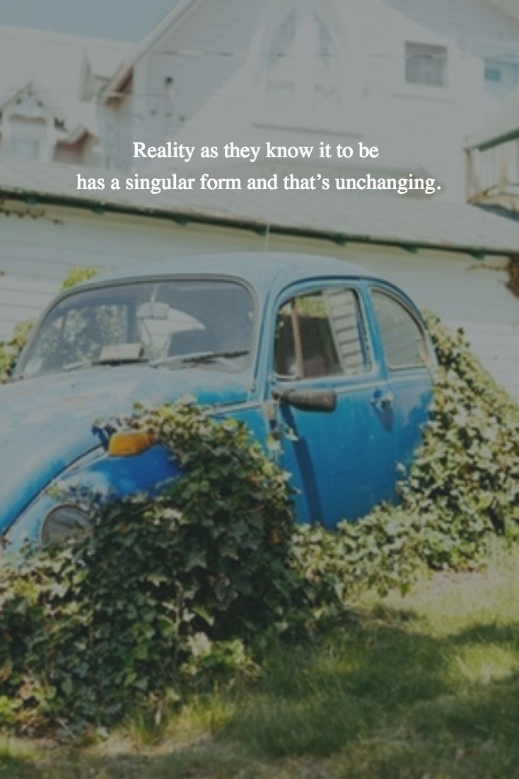 Reality as they know it to be  has a singular form and that's unchanging.
