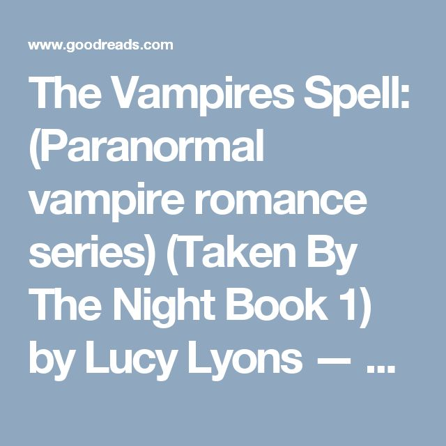 The Vampires Spell: (Paranormal vampire romance series) (Taken By The Night Book 1) by Lucy Lyons — Reviews, Discussion, Bookclubs, Lists | Goodreads
