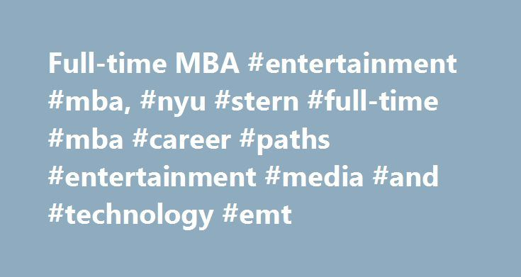 Full-time MBA #entertainment #mba, #nyu #stern #full-time #mba #career #paths #entertainment #media #and #technology #emt http://miami.remmont.com/full-time-mba-entertainment-mba-nyu-stern-full-time-mba-career-paths-entertainment-media-and-technology-emt/  # Entertainment, Media and Technology (EMT) Access to powerhouse media, entertainment and technology companies makes NYU Stern an ideal destination for career success Selected EMT Employers of Stern MBAs A E Networks Creative Artists…
