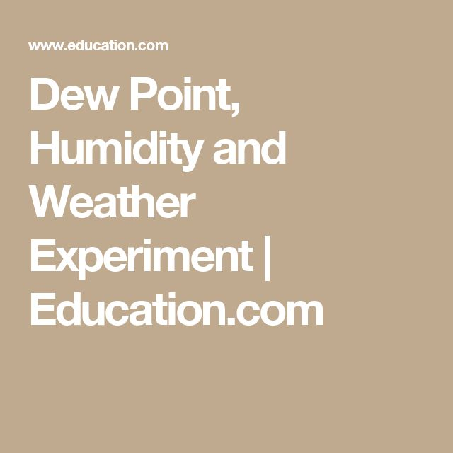Dew Point, Humidity and Weather Experiment | Education.com