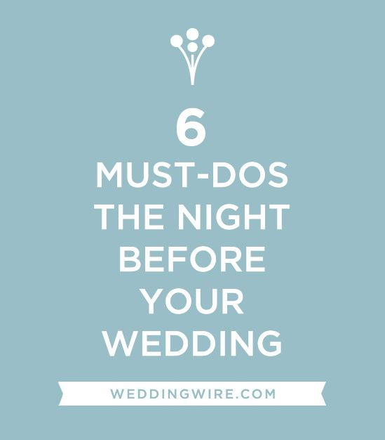 6 Must-Dos The Night Before Your Wedding #WeddingTips