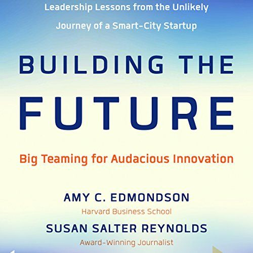 """Building the Future: Big Teaming for Audacious Innovation:   Niccolò Machiavelli famously wrote, """"There is nothing more difficult to take in hand, more perilous to conduct, or more uncertain in its success than to take the lead in the introduction of a new order of things."""" /pThat's what this book is about - innovation far more audacious than a new way to find a restaurant or a smartphone you can wear on your wrist. Harvard professor Amy Edmondson and journalist Susan Salter Reynolds e..."""