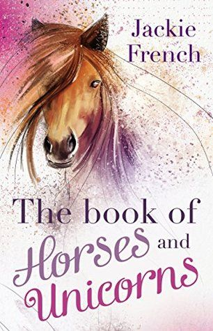 The book of horses and unicorns - Jackie French | Find it @ Radford Library F FRE