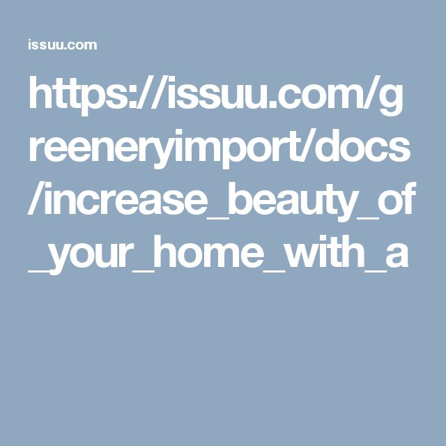 https://issuu.com/greeneryimport/docs/increase_beauty_of_your_home_with_a