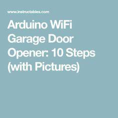 Arduino WiFi Garage Door Opener: 10 Steps (with Pictures)
