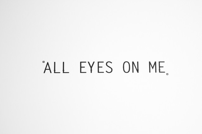 All Eyes On Me Quotes Kylinfloor