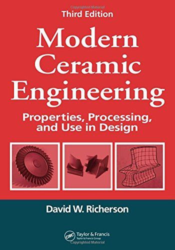 Modern Ceramic Engineering: Properties, Processing, and Use in Design, 3rd Edition (Materials Engineering)