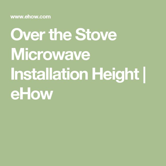 Over the Stove Microwave Installation Height | eHow