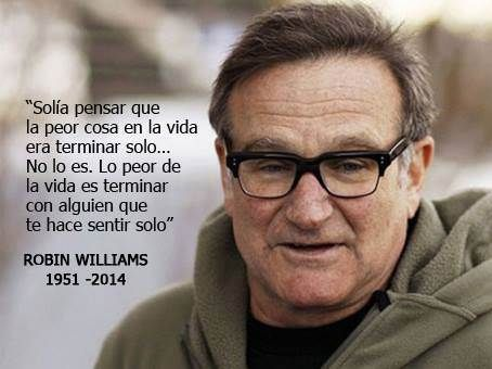 Mensaje de Robin Williams. No termines con alguien que te haga sentir solo