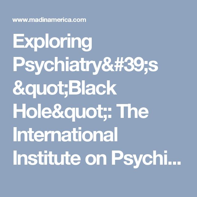 """Exploring Psychiatry's """"Black Hole"""": The International Institute on Psychiatric Drug Withdrawal - Mad In America"""