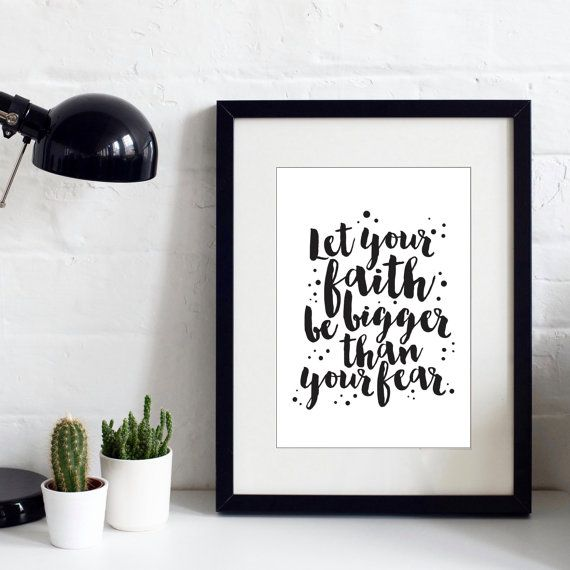 Let Your Faith Be Bigger Than Your Fear Print  Faith by IzzyandPop