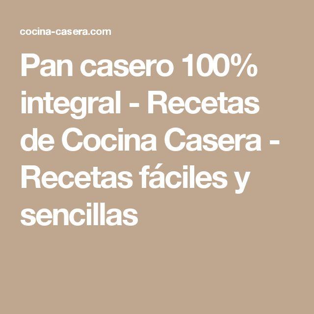 Pan casero 100% integral - Recetas de Cocina Casera - Recetas fáciles y sencillas