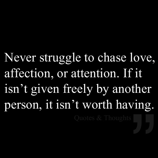 Worth It Love Quotes: Never Struggle To Chase Love, Affection, Or Attention. If