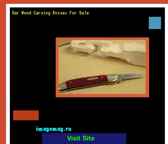 Oar Wood Carving Knives For Sale 072451 - The Best Image Search