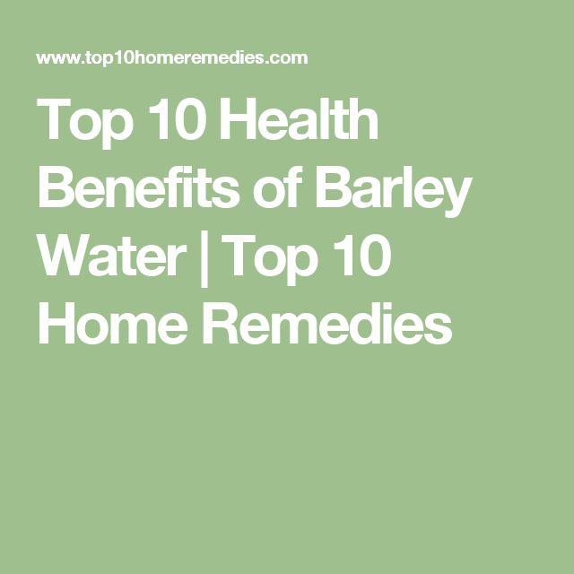 Top 10 Health Benefits of Barley Water | Top 10 Home Remedies