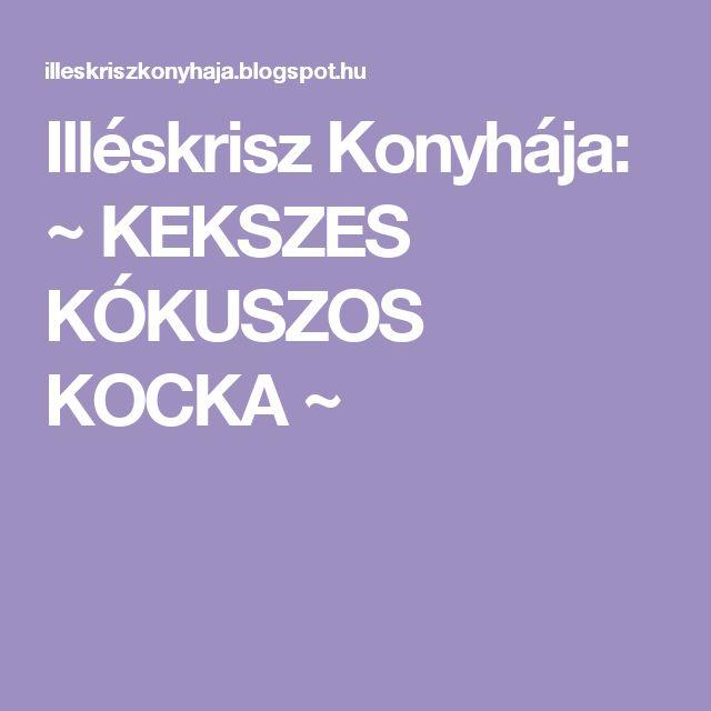 Illéskrisz Konyhája: ~ KEKSZES KÓKUSZOS KOCKA ~