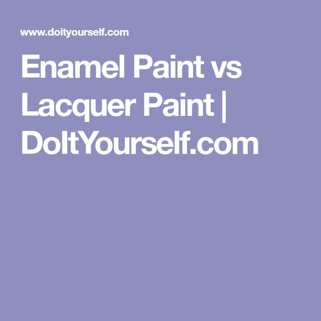 Enamel Paint vs Lacquer Paint | DoItYourself.com