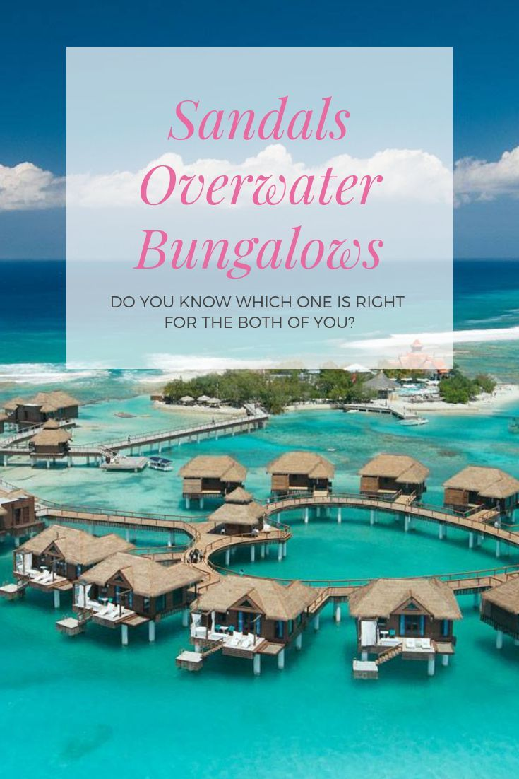 17d638cb2989b9 Do you know which over-the-water bungalows at the three different Sandals  Resorts