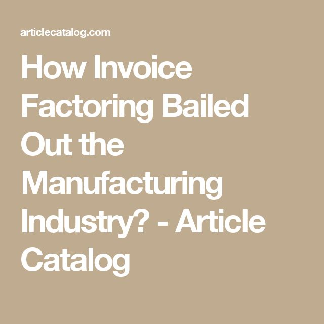 How Invoice Factoring Bailed Out the Manufacturing Industry? - Article Catalog