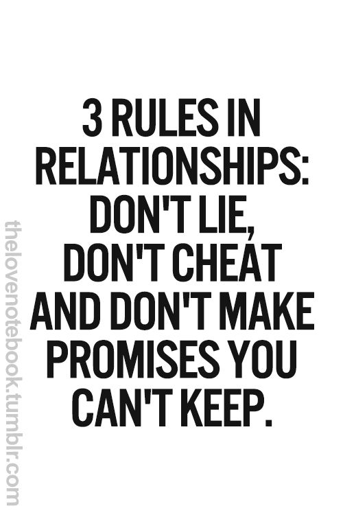 3 Rules in Relationships: Dont lie, dont cheat, and dont make promises you cant keep