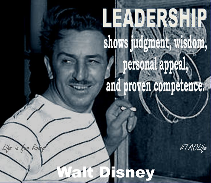 Leadership Shows Judgment Wisdom Personal Appeal And Proven Competence Walt Disney
