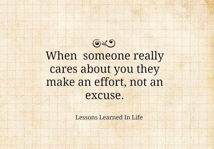 quando alguém realmente se importa (com vc), faz esforço, em vez de dar desculpa