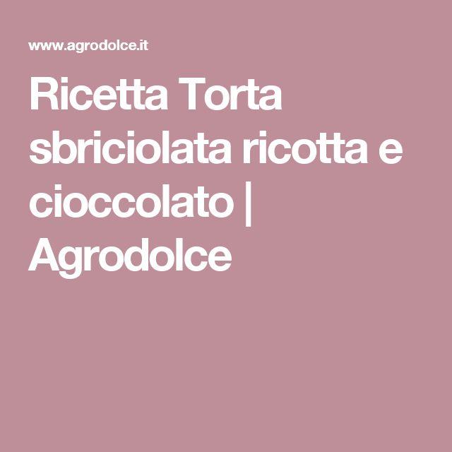 Ricetta Torta sbriciolata ricotta e cioccolato | Agrodolce