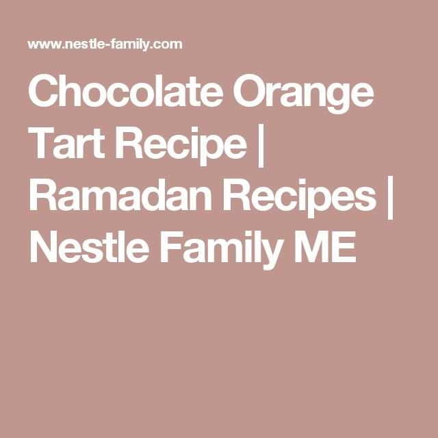 Chocolate Orange Tart Recipe | Ramadan Recipes | Nestle Family ME