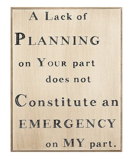 Your Lack Of Planning Does Not Constitute Daily Inspiration Quotes
