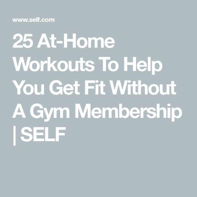 25 At-Home Workouts To Help You Get Fit Without A Gym Membership | SELF