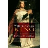 The White Horse King: The Life of Alfred the Great (Paperback)By Ben Merkle